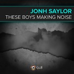 jonhsaylor_theseboysmakingnoise_cover300club